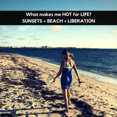 What makes me HOT for Life? Sunsets, Beach, Liberation, Purpose