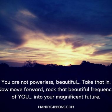 You are not powerless, beautiful